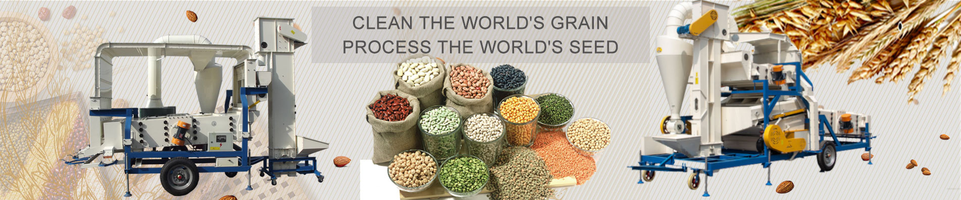 Clean the worlds grain  Process the worlds seed